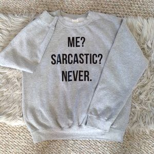 ❤️3/15  Me? Sarcastic? Never.  Gray Sweatshirt